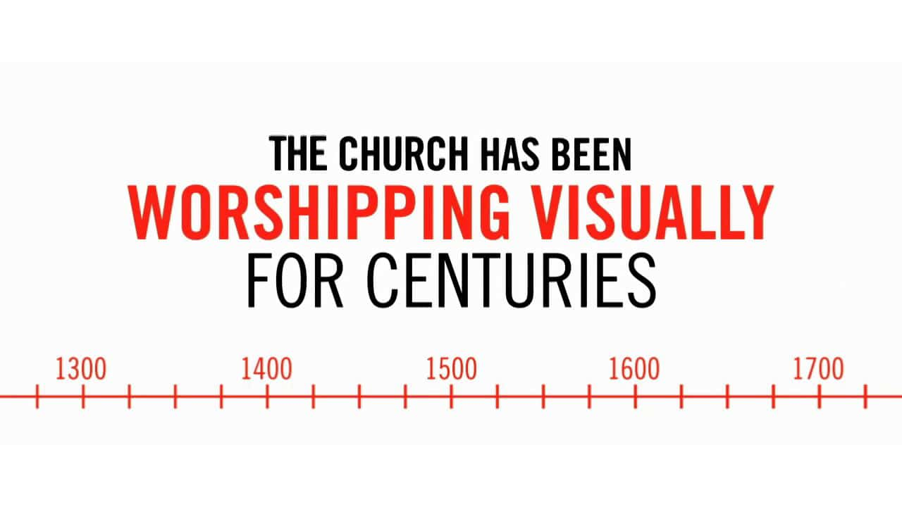 The church has been worshiping visually for centuries