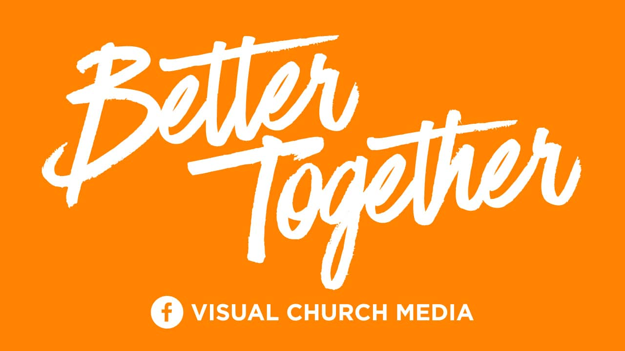 Better Together - Visual Church Media