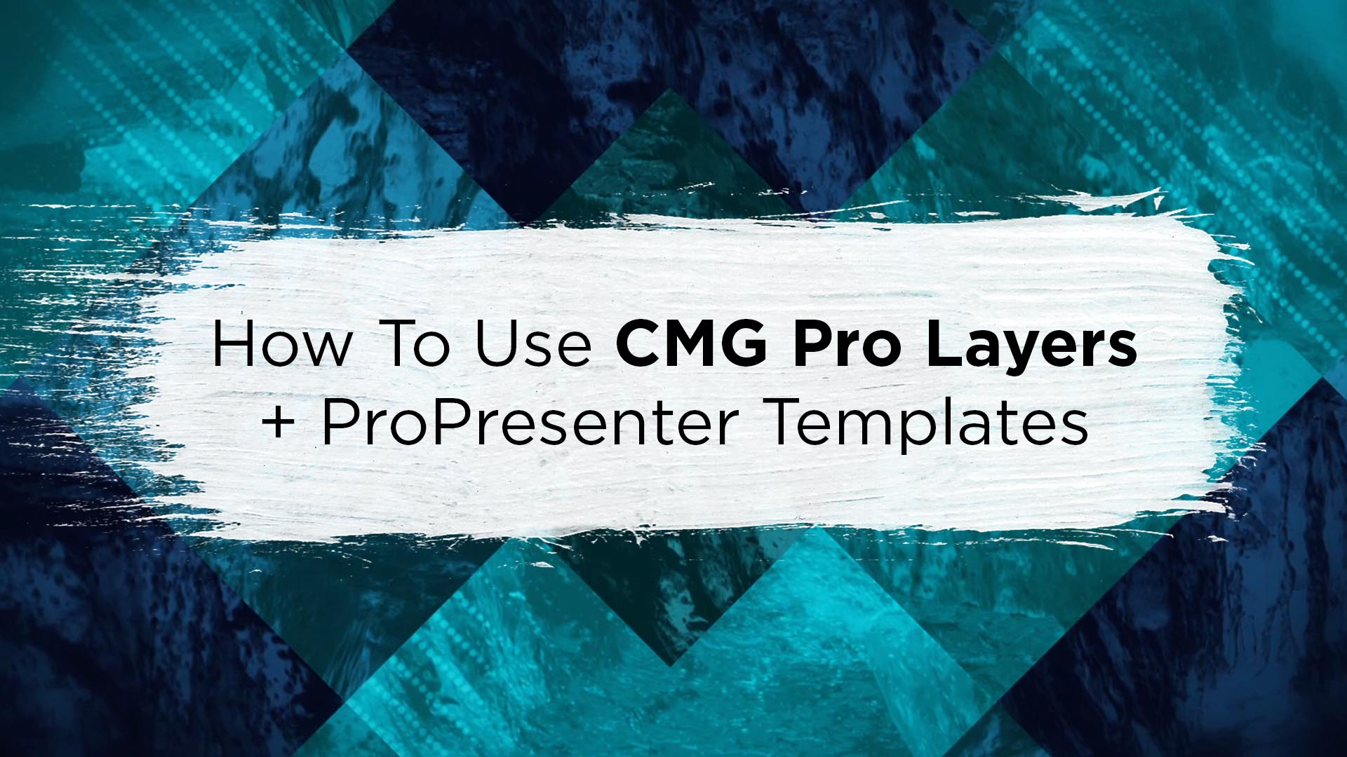 How To Use CMG Pro Layers and ProPresenter Templates – CMG